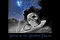 HOUSE OF THE HAUNTED FIELDS