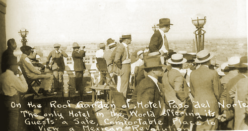 Watching the Mexican Revolution from Hotel Paso Del Norte. Now the Camino Real Hotel in El Paso.