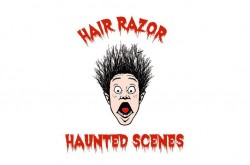 Hair Razor Haunted Scenes