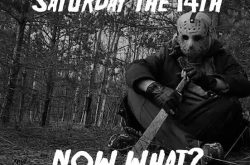 Saturday the 14th, now what?